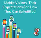 Mobile Visitors- Their Expectations And How They Can Be Fulfilled!