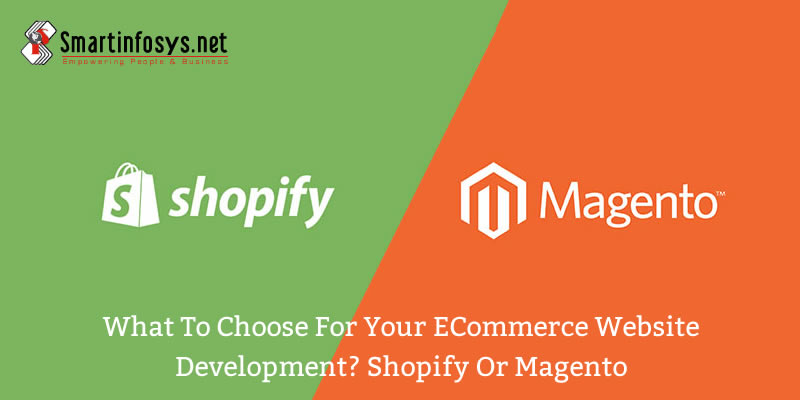 What to choose for your eCommerce website development? Shopify or Magento