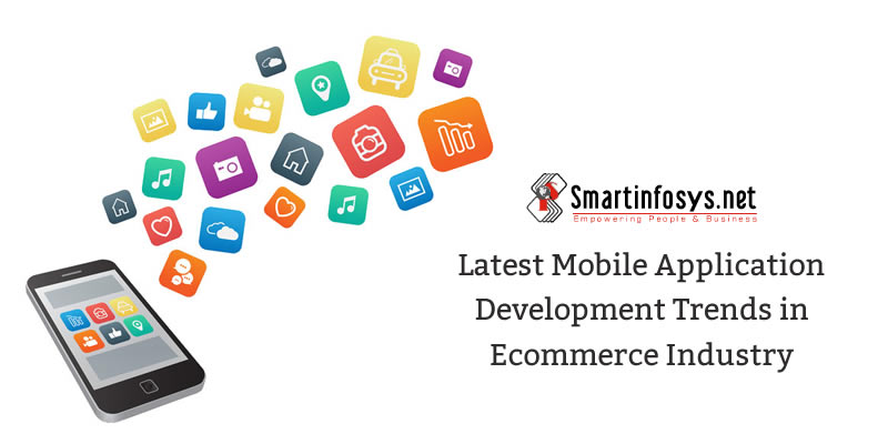 Latest Mobile Application Development Trends in Ecommerce Industry